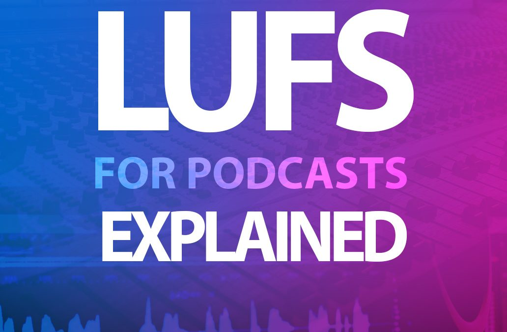 LUFS for Podcasts, Explained