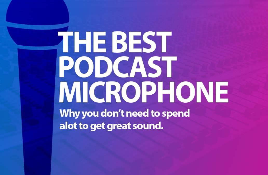 The Best Microphone for Podcasting?