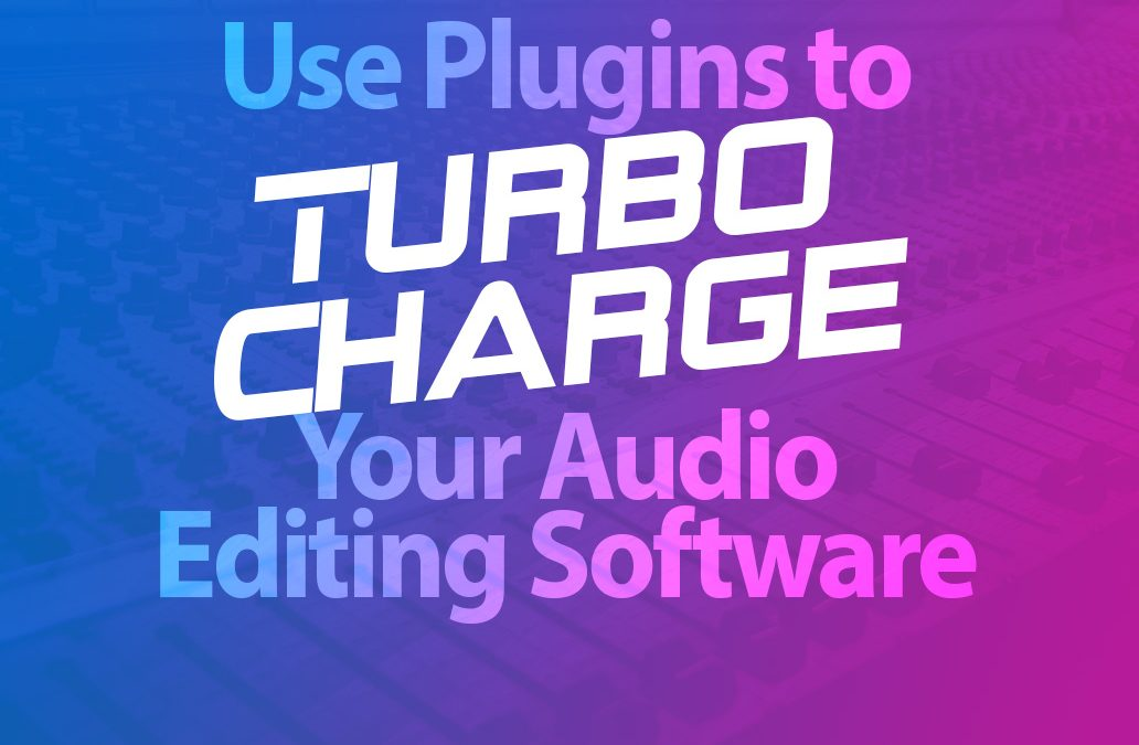 Add Plugins to Turbo Charge Your Editing Software